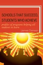 Schools That Succeed, Students Who Achieve - Profiles of Programs Helping All Students to Learn ebook by James Deneen