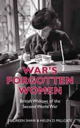 War's Forgotten Women - British Widows of the Second World War ebook by Helen D. Millgate,Maureen Shaw