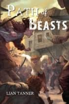 Path of Beasts ebook by Lian Tanner