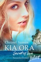 Kia Ora – Secret of Love - Roman eBook by Christel Siemen
