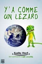 Y'a comme un lézard ebook by Kathy DORL, Marc ESCAYROL
