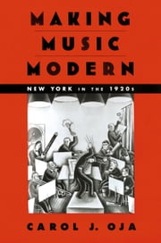 Making Music Modern - New York in the 1920s ebook by Carol J. Oja