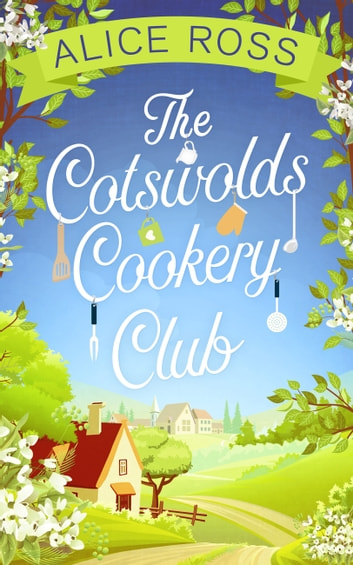 The Cotswolds Cookery Club: a deliciously uplifting feel-good read ebook by Alice Ross