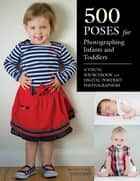 500 Poses for Photographing Infants and Toddlers - A Visual Sourcebook for Digital Portrait Photographers ebook by Michelle Perkins