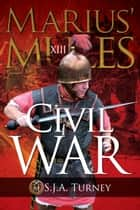 Marius' Mules XIII: Civil War ebook by S.J.A. Turney