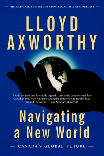 Navigating a New World - Canada's Global Future ebook by Lloyd Axworthy