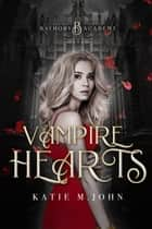 Vampire Hearts - Bathory Academy, #1 ebook by Katie M John