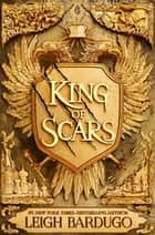 King of Scars - return to the epic fantasy world of the Grishaverse, where magic and science collide ebook by Leigh Bardugo