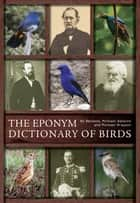 The Eponym Dictionary of Birds ebook by Bo Beolens, Michael Watkins, Michael Grayson