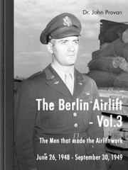The Berlin Airlift- Vol. 3 - The Men that made the Airlift work ebook by John Provan