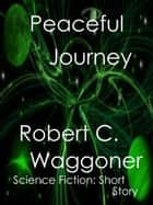 Peaceful Journey ebook by Robert C. Waggoner