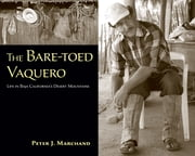 The Bare-toed Vaquero - Life in Baja California's Desert Mountains ebook by Peter J. Marchand