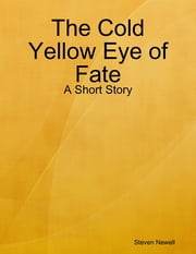 The Cold Yellow Eye of Fate - A Short Story ebook by Steven Newell