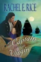 The Captain and The Virgin - The Captain, #1 ebook by Rachel E Rice