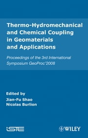 Thermo-Hydromechanical and Chemical Coupling in Geomaterials and Applications - Proceedings of the 3rd International Symposium GeoProc'2008 ebook by Jian-Fu Shao,Nicolas Burlion