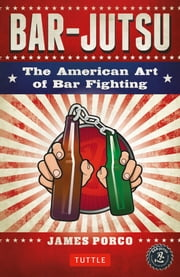 Bar-Jutsu - The American Art of Bar Fighting ebook by James Porco,John Monaco