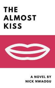 The Almost Kiss ebook by Nick Nwaogu