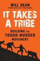 It Takes a Tribe - Building the Tough Mudder Movement ebook by Will Dean