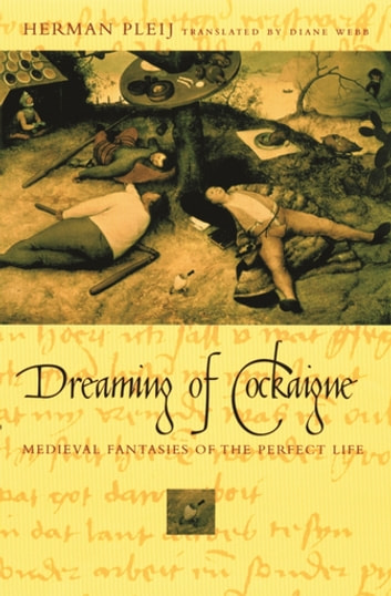 Dreaming of Cockaigne - Medieval Fantasies of the Perfect Life ebook by Herman Pleij