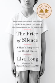 The Price of Silence - A Mom's Perspective on Mental Illness ebook by Liza Long,Harold Koplewicz