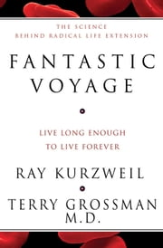 Fantastic Voyage - Live Long Enough to Live Forever ebook by Ray Kurzweil, Terry Grossman