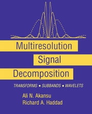 Multiresolution Signal Decomposition: Transforms, Subbands, and Wavelets ebook by Haddad, Paul A.