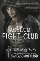 The Asylum Fight Club Volume 1 - The Asylum Fight Club ebook by Bianca Sommerland, Tibby Armstrong