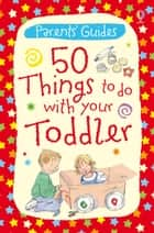 50 Things to Do with Your Toddler: For tablet devices ebook by Susanna Davidson, Caroline Young, Sheila McNicholas