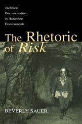 The Rhetoric of Risk - Technical Documentation in Hazardous Environments ebook by Beverly A. Sauer