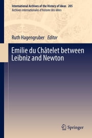 Emilie du Châtelet between Leibniz and Newton ebook by Ruth Hagengruber