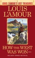How the West Was Won (Louis L'Amour's Lost Treasures) - A Novel ebook by Louis L'Amour