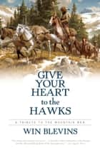 Give Your Heart to the Hawks ebook by Win Blevins