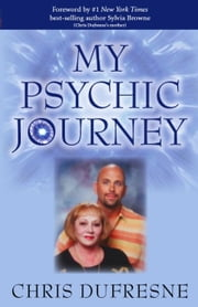 My Psychic Journey ebook by Chris Dufresne