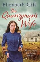 The Quarryman's Wife - Through times of trouble can she find hope? ebook by Elizabeth Gill