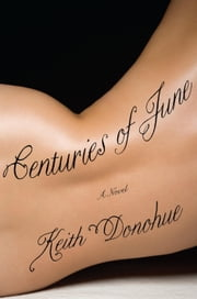 Centuries of June - A Novel ebook by Keith Donohue