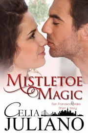 Mistletoe Magic - San Francisco Brides, #2.5 ebook by Celia Juliano