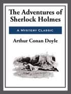 The Adventures of Sherlock Holmes ebook by