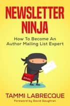 Newsletter Ninja - How to Become an Author Mailing List Expert ebook by Tammi Labrecque