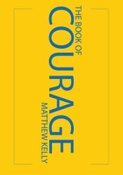 The Book of Courage ebook by Matthew Kelly