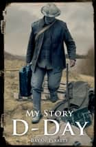 My Story: D-Day ebook by Bryan Perrett