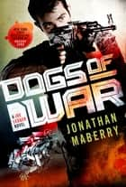 Dogs of War ebook by A Joe Ledger Novel