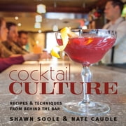 Cocktail Culture - Recipes & Techniques from Behind the Bar ebook by Shawn Soole,Nate Caudle