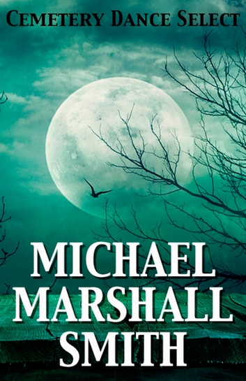 Cemetery Dance Select: Michael Marshall Smith ebook by Michael Marshall Smith