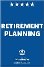 Retirement Planning ebook by IntroBooks