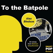 To the Batpole - An Essay/Parody on Batman ebook by Alex Bledsoe