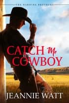 Catch Me, Cowboy ebook by Jeannie Watt