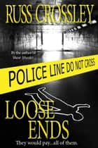 Loose Ends ebook by Russ Crossley