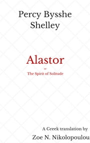 Alastor, or The Spirit of Solitude - Greek Translation ebook by Zoe N. Nikolopoulou,Percy Bysshe Shelley