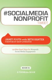 #SOCIALMEDIA NONPROFIT tweet Book01 ebook by Janet Fouts with Beth Kanter, Edited by Rajesh Setty