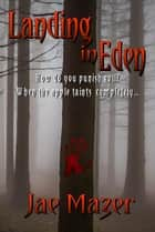 Landing in Eden ebook by Jae Mazer